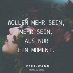 Visual Statements®️️ Wollen mehr sein, mehr sein, als nur ein Moment. - Marteria Sprüche / Zitate / Quotes / Verswand / Musik / Band / Artist / tiefgründig / nachdenken / Leben / Attitude / Motivation