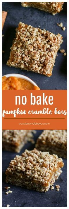 No Bake Pumpkin Crumble Bars. These simple no bake bars will be your new favorite treat! A handful of wholesome ingredients including almonds, pecans, medjool dates and cinnamon along with everyone's fall favorite: pumpkin! They will be ready in minutes! bewholebeyou.com
