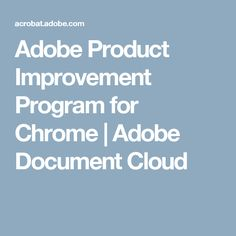 Adobe Product Improvement Program for Chrome | Adobe Document Cloud
