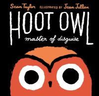 Hoot owl, master of disguise / Sean Taylor ; illustrated by Jean Jullien.