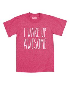 Look at this Heather Hot Pink 'I Wake Up Awesome' Tee - Toddler & Girls on #zulily today!