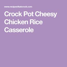 Crock Pot Cheesy Chicken Rice Casserole
