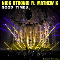 Nick Otronic feat. Mathew K - Good Times (Original Mix) Out Now by Exclusive Recordings on SoundCloud