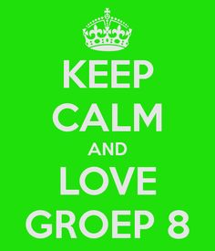 KEEP CALM AND LOVE GROEP 8 - KEEP CALM AND CARRY ON Image Generator - brought to you by the Ministry of Information