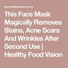 This Face Mask Magically Removes Stains, Acne Scars And Wrinkles After Second Use   Healthy Food Vision