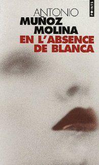 En l'absence de Blanca par Antonio Muñoz Molina