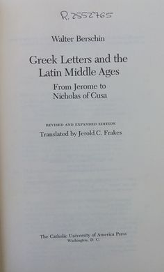 Greek letters and the Latin Middle Ages : from Jerome to Nicholas of Cusa / Walter Berschin ; translated by Jerold C. Frakes - Rev. and expanded ed. - Washington, D.C. : Catholic University of America Press, cop. 1988