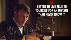 Better to live true to yourself for an instant than never know it. Hannibal Quotes, Hannibal Funny, Hannibal Tv Series, Nbc Hannibal, Hannibal Lecter, Kili Hobbit, Victor Frankenstein, Flipper, Comic
