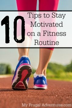 10 Easy Tips to Stay Motivated on a Fitness Routine.  If you need help fitting exercise into your schedule, then this is great for you!