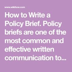 How to Write a Policy Brief. Policy briefs are one of the most common and effective written communication tools in a policy campaign or outreach.  However, many people find these to be the one of the most difficult things to write!  What i...
