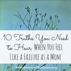 10 Truths You Need to Hear When You Feel Like a Failure As a Mom