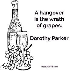 A hangover is the wrath of #grapes. Dorothy Parker    #wine