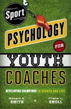 Sport Psychology for Youth Coaches: Developing Champions in Sports and Life by Ronald E. Smith  #playlikeachampiontoday