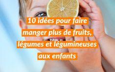 10 idées pour faire manger plus de fruits, légumes et légumineuses aux enfants