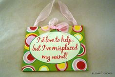 """Wall Decor Sign Magical Sparkly """"I'd Love to Help but I've Misplaced My Wand"""" by eleganttouches10 on Etsy"""