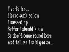 Lyrics say it all... Fallen - Sarah McLachlan