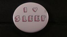 I Love Sleep Button Badge - RM3.50