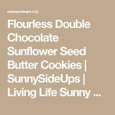 Flourless Double Chocolate Sunflower Seed Butter Cookies | SunnySideUps | Living Life Sunny Side Ups