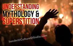 http://www.sanskritimagazine.com/spirituality/understanding-mythology-and-superstition/
