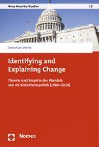 Identifying and explaining change : Theorie und Empirie des Wandels von US-Sicherheitspolitik (1960-2010) / Sebastian Werle. -- Baden-Baden :  Nomos,  2014.