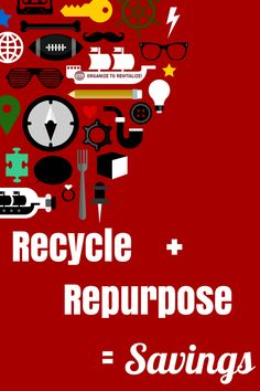 Recycle, Upcycle and Repurpose