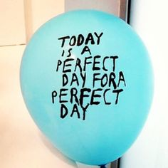 For a perfect day.