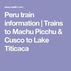 Peru train information | Trains to Machu Picchu & Cusco to Lake Titicaca