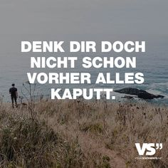 DENK DOCH NICHT SCHON VORHER ALLES KAPUTT Visual Statements® Do not think about breaking everything before. Sayings / quotes / quotes / life / friendship / relationship / love / family / profound / funny / beautiful / thinking Witty Quotes About Life, Inspiring Quotes About Life, Life Quotes, Movie Quotes, Inspirational Life Lessons, Short Inspirational Quotes, Motivational Quotes, Short Family Quotes, Happy Family Quotes