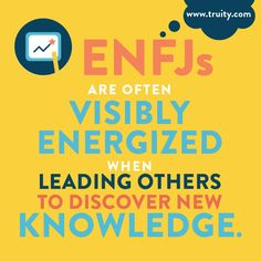 ENFJs are often visibly energized when leading others to discover new knowledge...
