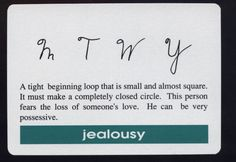 Graphology: tight beginning loop shows jealousy, possessiveness.