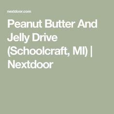 Peanut Butter And Jelly Drive        (Schoolcraft, MI)      | Nextdoor