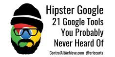 21 lesser known Google tools and how they can be used for teaching and learning.