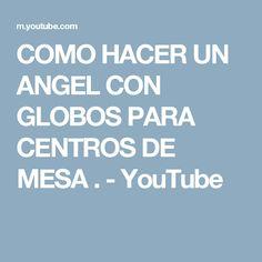 COMO HACER UN ANGEL CON GLOBOS PARA CENTROS  DE MESA . - YouTube