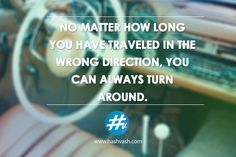 No matter how long you have traveled in the wrong direction, you can always turn around. #hashvash #Startups #StayPositive  www.hashvash.com Staying Positive, Startups, Inspirational Quotes, Canning, Travel, Life Coach Quotes, Viajes, Inspiring Quotes, Home Canning