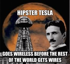 "Tesla:  ""Hipster #Tesla goes wireless before the rest of the world gets wires."""