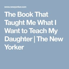 The Book That Taught Me What I Want to Teach My Daughter | The New Yorker
