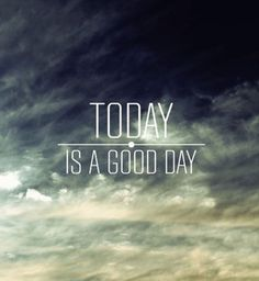 Des phrases qui boostent : Today is a good day