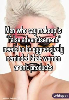 """Feminist's response to everyday sexism """"Men who say makeup is 'false advertisement' need to be aggressively reminded that women aren't products"""" Feminist Quotes, Feminist Art, Equal Rights, Women's Rights, Human Rights, Intersectional Feminism, Patriarchy, Statements, Social Justice"""
