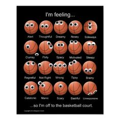 Basketball... it's what I do when I feel anything besides happy and also happy