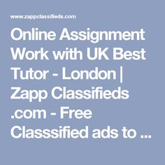 Online Assignment Work with UK Best Tutor - London | Zapp Classifieds .com - Free Classsified ads to buy, sell and rent Collages & boarding schools in London - United Kingdom