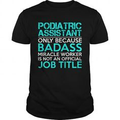 PODIATRIC ASSISTANT Only Because Badass Miracle Worker Isn't An Official Job Title T Shirts, Hoodies. Check price ==► https://www.sunfrog.com/Jobs/PODIATRIC-ASSISTANT-Badass1-P3-Black-Guys.html?41382