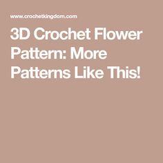 3D Crochet Flower Pattern: More Patterns Like This!