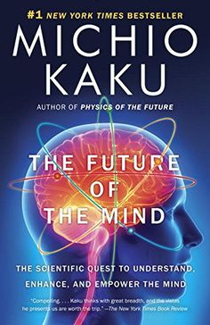 Amazon.com: The Future of the Mind: The Scientific Quest to Understand, Enhance, and Empower the Mind (9780307473349): Michio Kaku: Books