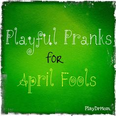 Playful Pranks for April Fools Day from PlayDrMom