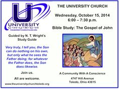 Join us for Bible Study at The University Church on Wednesday, October 15, 2014, 6:00 - 7:30 p.m., as we read the Gospel of John guided by N.T. Wright's study guide. All are welcome.