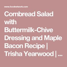 Cornbread Salad with Buttermilk-Chive Dressing and Maple Bacon Recipe | Trisha Yearwood | Food Network