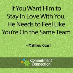 If you want him to stay with you, he needs to feel like you're on the same team #relationships