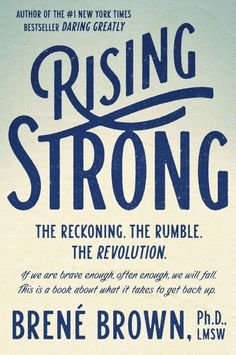 Rising Strong: Brené Brown on the Physics of Vulnerability and What Resilient People Have in Common | Brain Pickings