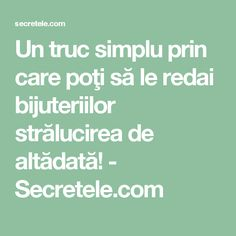 Un truc simplu prin care poţi să le redai bijuteriilor strălucirea de altădată! - Secretele.com Act Practice, Atkins Diet, Alter, Good To Know, Diy And Crafts, Health Fitness, Cleaning, How To Plan, Knits