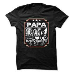 PAPA, ONE WHO BREAKS RULES AND LOVES EVERY SECOND OF IT T-SHIRTS, HOODIES, SWEATSHIRT (21.99$ ==► Shopping Now)